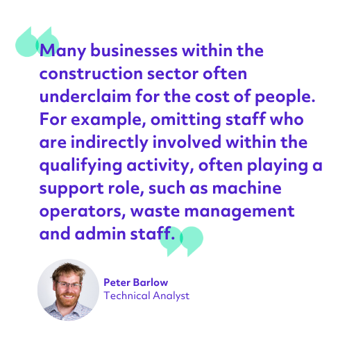 Many businesses within the construction sector often underclaim for the cost of people. For example, omitting staff who are indirectly involved within the qualifying a